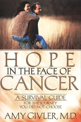 Hope in the Face of Cancer: A Survival for the Journey You Did Not Choose  -     By: Amy Givler