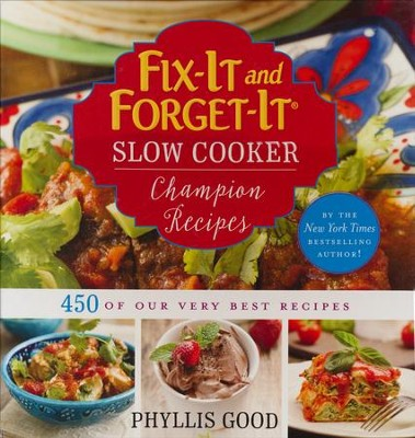 Fix-It And Forget-It Slow Cooker Champion Recipes: 450 of the Very Best! - By: Phyllis Good