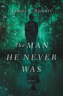 The Man He Never Was   -     By: James L. Rubart