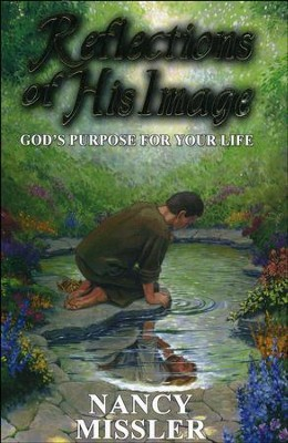 Reflections of His Image - God's Purpose for Your Life  -     By: Nancy Missler