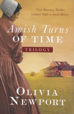 The Amish Turns of Time Trilogy: Three Romances Weather Cultural Shifts in Amish History  -     By: Olivia Newport