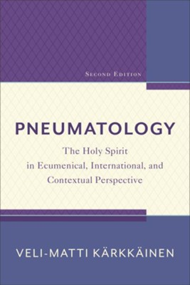 Pneumatology, 2nd edition: The Holy Spirit in Ecumenical, International, and Contextual Perspective  -     By: Veli-Matti Kärkkäinen