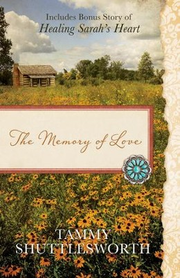 The Memory of Love: Also Includes Bonus Story of  Healing Sarah's Heart  -     By: Tammy Shuttlesworth