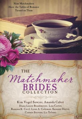 Matchmaker Brides Collection: Nine Matchmakers Have the Tables of Romance Turned on Them  -     By: Amanda Cabot, Diana Brandmeyer, Lisa Carter