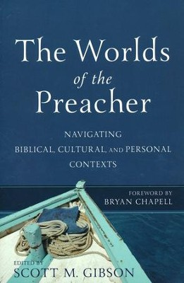 The Worlds of the Preacher: Navigating Biblical, Cultural, and Personal Contexts  -     By: Scott M. Gibson