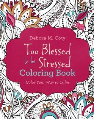 Too Blessed to Be Stressed Coloring Book: Color Your Way to Calm  -     By: Debora M. Coty