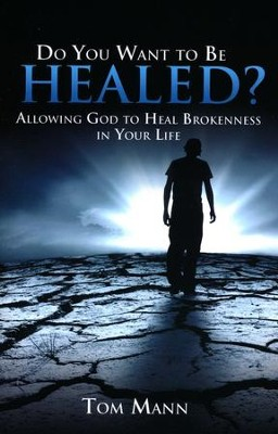 Do You Want to Be Healed?  -     By: Tom Mann