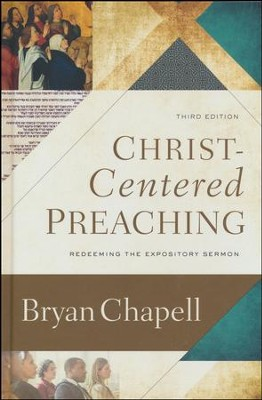 Christ-Centered Preaching, 3rd edition: Redeeming the Expository Sermon  -     By: Bryan Chapell