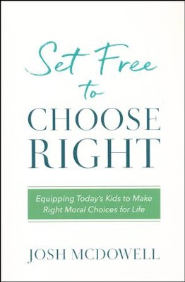 Set Free to Choose Right: Equipping Today's Kids to Make Right Moral Choices for Life  -     By: Josh McDowell