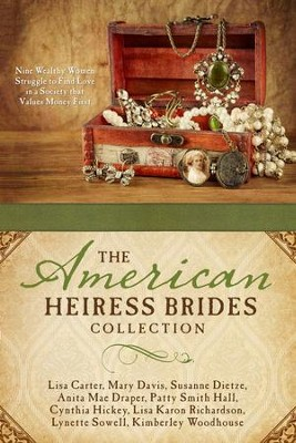 The American Heiress Brides Collection  -     By: Lisa Carter, Mary Davis, Susanne Dietze, & Six Others