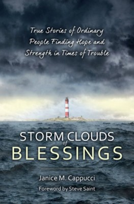 Storm Clouds of Blessing: True Stories of Everyday People Finding Treasure in the Midst of Loss  -     By: Janice M. Cappucci