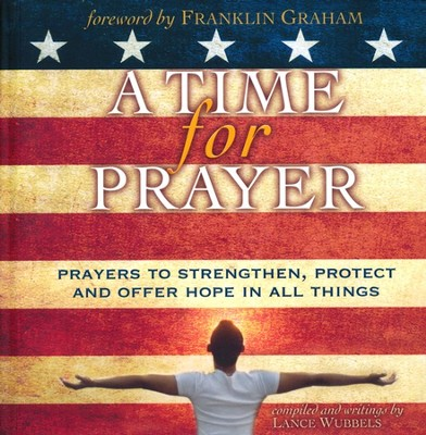 A Time for Prayer: Prayers to Strengthen, Protect and Offer Hope  -     By: Lance Wubbels
