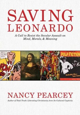 Saving Leonardo: A Call to Resist the Secular Assault on Mind, Morals, and Meaning - eBook  -     By: Nancy Pearcey
