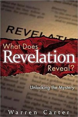 What Does Revelation Reveal: Unlocking the Mystery   -     By: Warren Carter