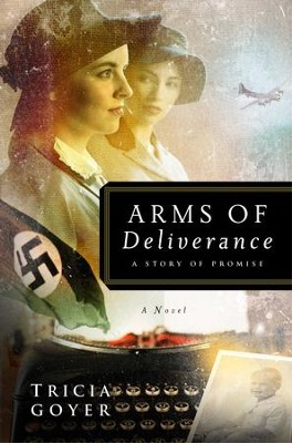 Arms of Deliverance: A Story of Promise - eBook World War II Liberators Series #4  -     By: Tricia Goyer