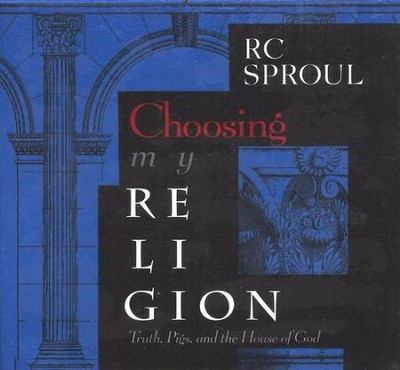 Choosing My Religion Series CD  -     By: R.C. Sproul