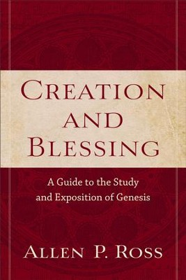 Creation and Blessing: A Guide to the Study and Exposition of Genesis  -     By: Allen P. Ross