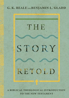 The Story Retold: A Biblical-Theological Introduction to the New Testament - eBook  -     By: G.K. Beale, Benjamin L. Gladd