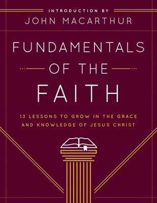 Fundamentals of the Faith: 13 Lessons to Grow in the Grace and Knowledge of Jesus Christ - eBook  -     By: John MacArthur