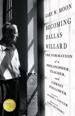 Becoming Dallas Willard: The Formation of a Philosopher, Teacher, and Christ Follower - eBook  -     By: Gary Moon