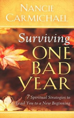 Surviving One Bad Year: Spiritual Strategies For When Life Goes Terribly Wrong  -     By: Nancie Carmichael