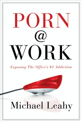 Porn @ Work: Exposing the Office's #1 Addiction - eBook  -     By: Michael Leahy