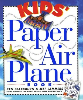 Kids' Paper Airplane Book   -     By: Ken Blackburn, Jeff Lammers