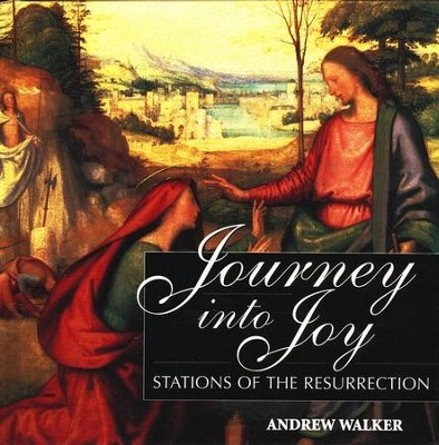 Journey into Joy: Stations of the Resurrection   -     By: Andrew Walker
