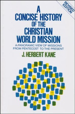 A Concise History of the Christian World Mission: A Panoramic View From Pentecost to the Present, Revised Edition  -     By: J. Herbert Kane