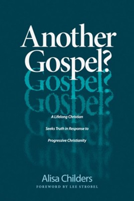 Another Gospel?: The Journey of a Lifelong Christian Seeking the Truth in Response to Progressive Christianity - eBook  -     By: Alisa Childers