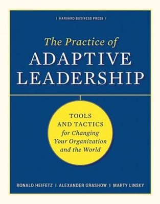The Practice of Adaptive Leadership: Tools and Tactics for Changing Your Organization and the World  -     By: Ronald Heifetz