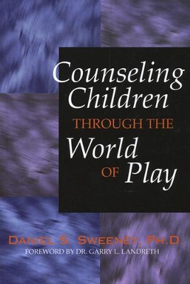 Counseling Children Through the World of Play   -     By: Daniel S. Sweeney
