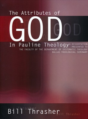 The Attributes of God in Pauline Theology  -     By: Bill Thrasher