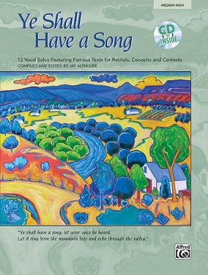Ye Shall Have a Song: 13 Vocal Solos Featuring Famous Texts Medium High Voice Book and Audio CD  -     By: Jay Althouse