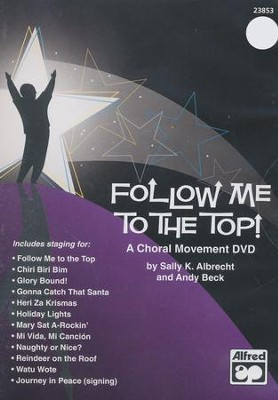 Follow Me to the Top! A Choral Movement DVD  -     By: Sally K. Albrecht, Andy Beck