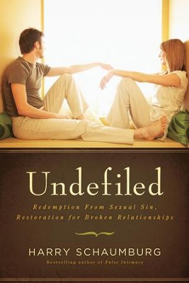 Undefiled: Redemption From Sexual Sin, Restoration for Broken Relationships - eBook  -     By: Harry Schaumburg
