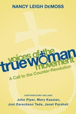 Voices of the True Woman Movement: A Call to the Counter-Revolution - eBook  -     By: Nancy Leigh DeMoss