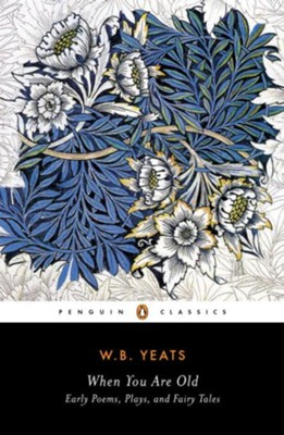 When You Are Old: Early Poems and Fairy Tales  -     By: William Butler Yeats