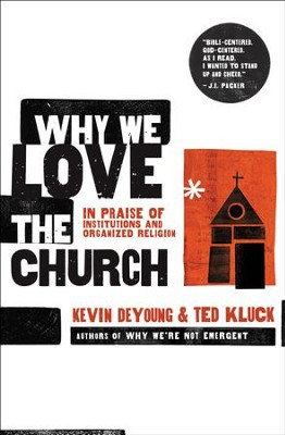 Why We Love the Church: In Praise of Institutions and Organized Religion - eBook  -     By: Ted Kluck, Kevin DeYoung