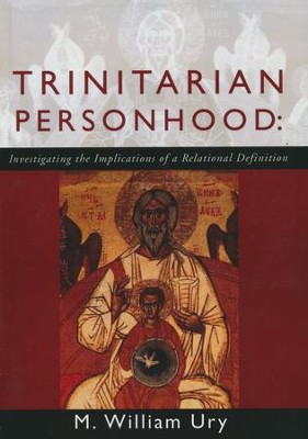 Trinitarian Personhood: Investigating the Implications of a Relational Definition  -     By: W. William Ury