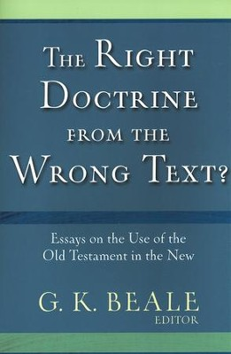The Right Doctrine from the Wrong Texts   -     Edited By: G.K. Beale     By: G.K. Beale, ed.