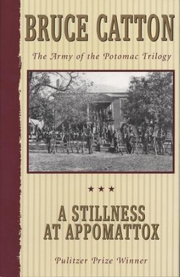 A Stillness at Appomattox: The Army of the Potomac Trilogy - eBook  -     By: Bruce Catton