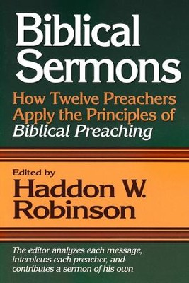 Biblical Sermons: How Twelve Preachers Apply the Principles of Biblical Preaching  -     Edited By: Haddon W. Robinson