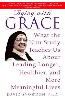 Aging with Grace: What the Nun Study Teaches Us About Leading Longer, Healthier, and More Meaningful Lives - eBook  -     By: David Snowdon