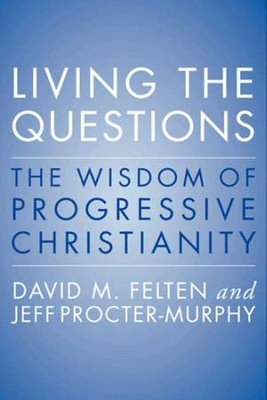 Living the Questions: The Wisdom of Progressive   Christianity  -     By: Jeff Procter-Murphy, David Felten