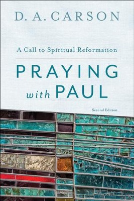 Praying with Paul: A Call for Spiritual Reformation  -     By: D.A. Carson