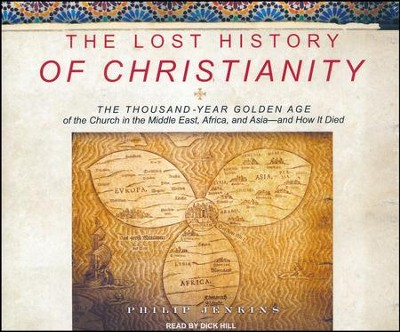The Lost History of Christianity: The Thousand-Year Golden Age of the Church, Unabridged Audiobook on CD  -     Narrated By: Dick Hill     By: Philip Jenkins