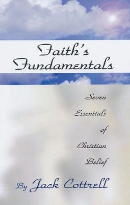 Faith's Fundamentals: Seven Essentials of Christian Belief  -     By: Jack Cottrell