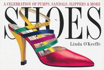 Shoes: A Celebration of Pumps, Sandals, Slippers & More   -     By: Linda O'Keefe
