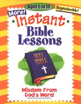 More! Instant Bible Lessons for Ages 5-10: Wisdom from God's Word   -